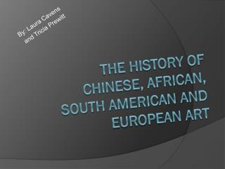 The History of Chinese, African, South American and European Art