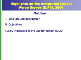 Highlights on the Integrated Labour Force Survey ILFS, 2006