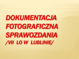 Dokumentacja fotograficzna  sprawozdania / VII  LO w  Lublinie/
