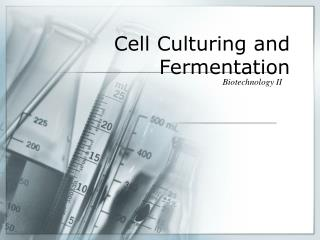 Cell Culturing and Fermentation