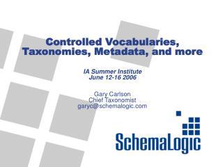 Controlled Vocabularies, Taxonomies, Metadata, and more IA Summer Institute June 12-16 2006