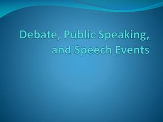 Debate, Public Speaking, and Speech Events