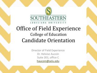 Office of Field Experience College of Education Candidate  Orientation