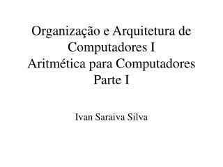 Organização e Arquitetura de Computadores I Aritmética para Computadores Parte I