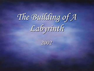The Building of A Labyrinth