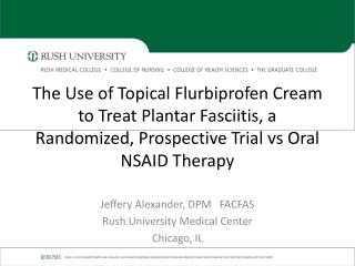 Jeffery Alexander, DPM   FACFAS Rush University Medical Center Chicago, IL