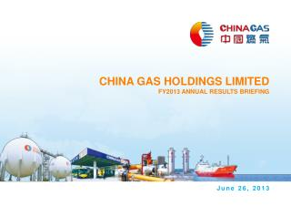 CHINA GAS HOLDINGS LIMITED FY2013 ANNUAL RESULTS BRIEFING