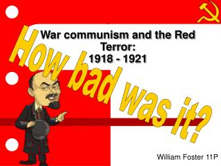 War communism and the Red Terror: 1918 - 1921