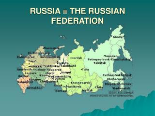 RUSSIA = THE RUSSIAN FEDERATION