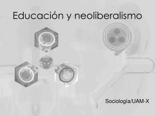 Educaci n y neoliberalismo