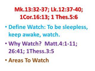 Mk.13:32-37; Lk.12:37-40; 1Cor.16:13; 1 Thes.5:6