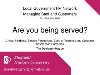 Local Government FM Network Managing Staff and Customers 31st October 2006 Are you being served?