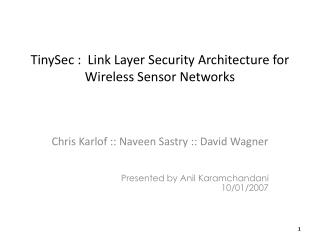 TinySec :   Link Layer Security Architecture for Wireless Sensor Networks