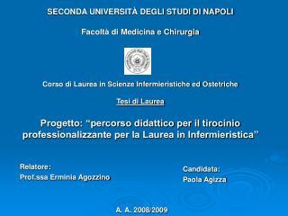 Corso di Laurea in Scienze Infermieristiche ed Ostetriche  Tesi di Laurea  Progetto:  percorso didattico per il tirocini