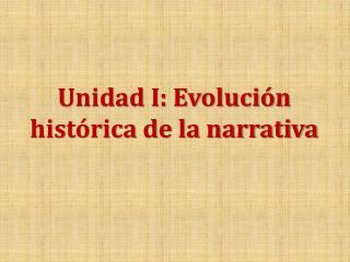Unidad I: Evolución histórica de la narrativa
