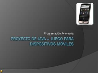 Proyecto de java – juego para dispositivos móviles