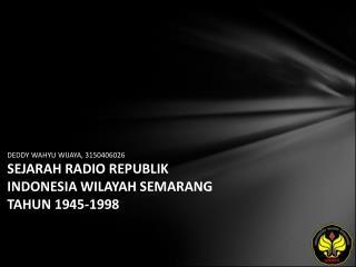 DEDDY WAHYU WIJAYA, 3150406026 SEJARAH RADIO REPUBLIK INDONESIA WILAYAH SEMARANG TAHUN 1945-1998