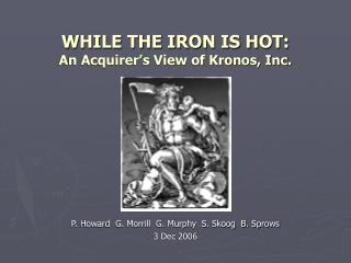 WHILE THE IRON IS HOT: An Acquirer's View of Kronos, Inc.