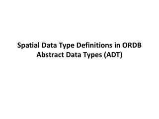 Spatial Data Type Definitions in ORDB  Abstract Data Types (ADT)