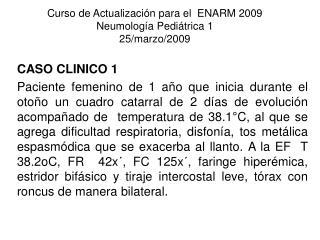 Curso de Actualización para el  ENARM 2009 Neumología Pediátrica 1 25/marzo/2009