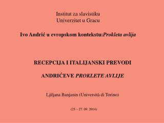 Institut  za slavistiku Univerzitet u  Gracu Ivo Andri ć u evropskom  kontekstu: Prokleta  avlija