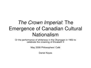 The Crown Imperial : The Emergence of Canadian Cultural Nationalism