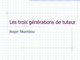 Les trois générations de tuteur