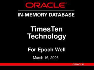 TimesTen Technology  For Epoch Well