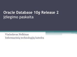 Oracle Database 10 g  Release 2  Įdiegimo paskaita