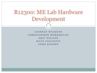 R12300: ME Lab Hardware Development