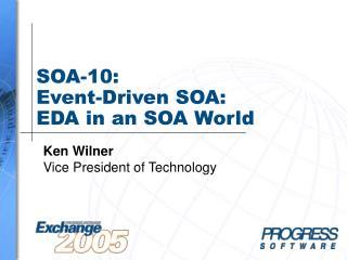 SOA-10:  Event-Driven SOA:  EDA in an SOA World
