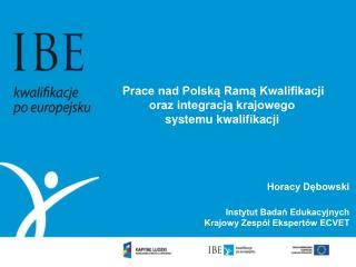 Prace nad Polską Ramą Kwalifikacji  oraz integracją krajowego  systemu kwalifikacji
