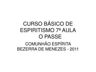 CURSO BÁSICO DE ESPIRITISMO 7ª AULA    O PASSE