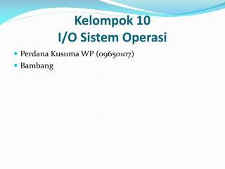 Kelompok 10 I/O Sistem Operasi