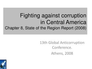 Fighting against corruption  in Central America Chapter 8, State of the Region Report (2008)