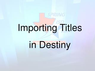 Importing Titles in Destiny