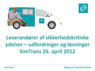 Leverandører af sikkerhedskritiske ydelser – udfordringer og løsninger SimTrans  26. april 2012
