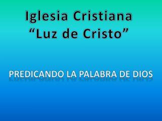"""Iglesia Cristiana """"Luz de Cristo"""""""