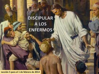 DISCIPULAR A LOS ENFERMOS