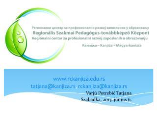 rckanjiza.rs tatjana @ kanjiza.rs ,  rckanjiza@kanjiza.rs Varjú  Potrebi ć  Tatjana