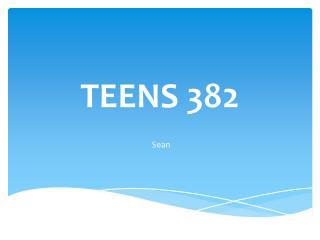 TEENS 382