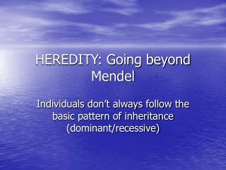 HEREDITY: Going beyond Mendel