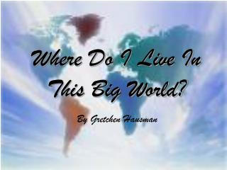 Where Do I Live In This Big World?