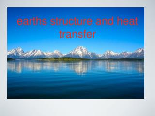 earths structure and heat  transfer