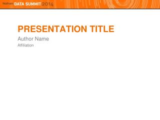 PRESENTATION TITLE Author Name Affiliation