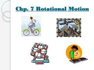 Chp . 7 Rotational Motion