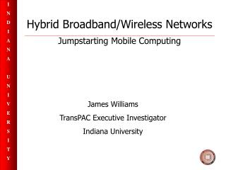 Hybrid Broadband/Wireless Networks Jumpstarting Mobile Computing