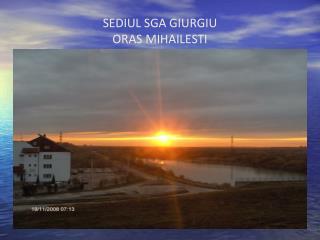 SEDIUL SGA GIURGIU ORAS MIHAILESTI