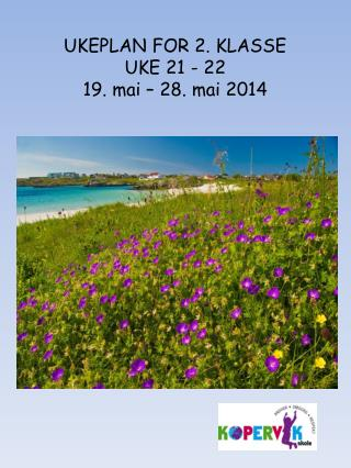 UKEPLAN FOR 2. KLASSE UKE 21 - 22 19. mai – 28. mai 2014