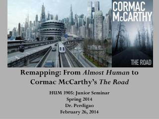 Remapping: From  Almost Human  to Cormac McCarthy's  The Road